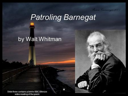 H Patroling Barnegat by Walt Whitman Slide three contains a link to BBC Bitesize video reading of the poem.