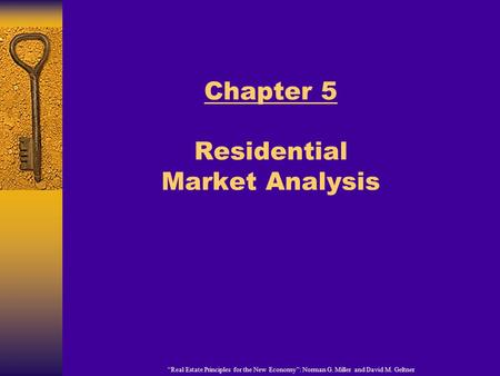 """Real Estate Principles for the New Economy"": Norman G. Miller and David M. Geltner Chapter 5 Residential Market Analysis."