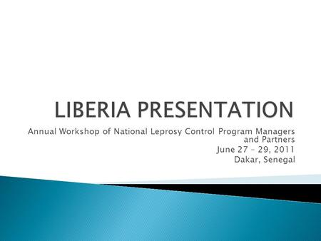 Annual Workshop of National Leprosy Control Program Managers and Partners June 27 – 29, 2011 Dakar, Senegal.
