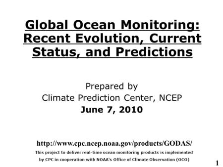 1 Global <strong>Ocean</strong> Monitoring: Recent Evolution, <strong>Current</strong> Status, and Predictions Prepared by Climate Prediction Center, NCEP June 7, 2010