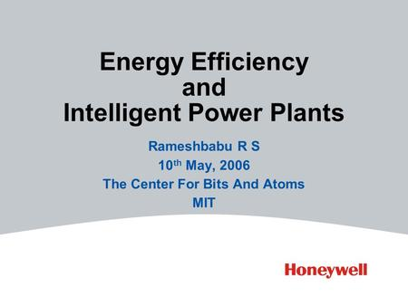 Energy Efficiency and Intelligent Power Plants Rameshbabu R S 10 th May, 2006 The Center For Bits And Atoms MIT.