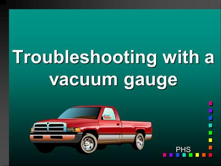 Troubleshooting with a vacuum gauge PHS Vacuum Gauge & adapters.