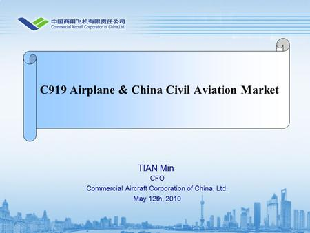 TIAN Min CFO Commercial Aircraft Corporation of China, Ltd. May 12th, 2010 C919 Airplane & China Civil Aviation Market.