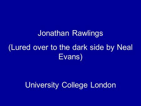 Jonathan Rawlings (Lured over to the dark side by Neal Evans) University College London.