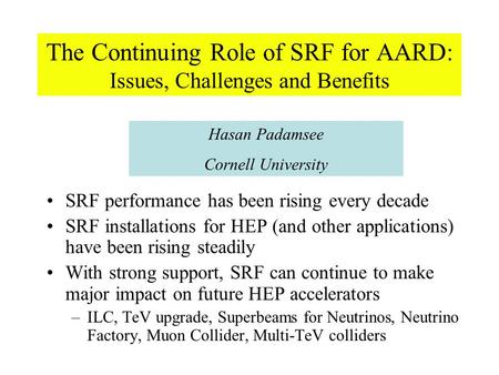 The Continuing Role of SRF for AARD: Issues, Challenges and Benefits SRF performance has been rising every decade SRF installations for HEP (and other.