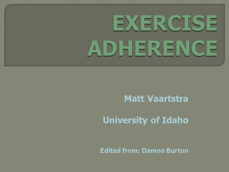Matt Vaartstra University of Idaho Edited from: Damon Burton.