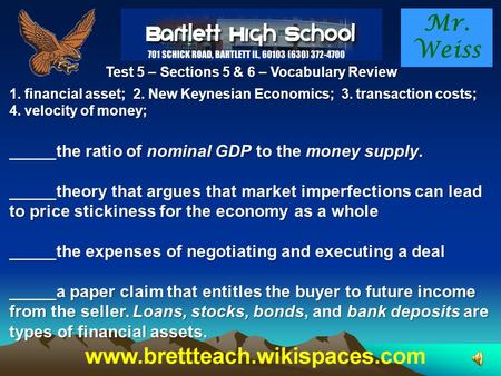 Mr. Weiss Test 5 – Sections 5 & 6 – Vocabulary Review 1. financial asset; 2. New Keynesian Economics; 3. transaction costs; 4. velocity of money; _____the.