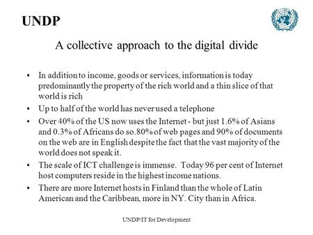 UNDP/IT for Development A collective approach to the digital divide In addition to income, goods or services, information is today predominantly the property.