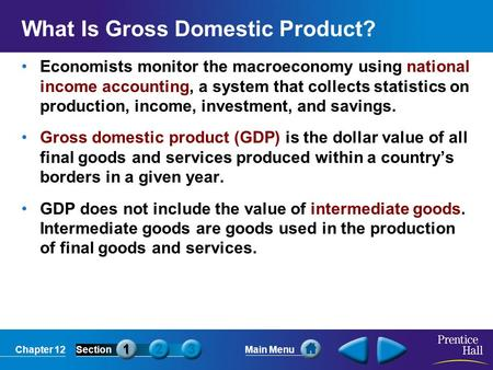 Chapter 12SectionMain Menu What Is Gross Domestic Product? Economists monitor the macroeconomy using national income accounting, a system that collects.