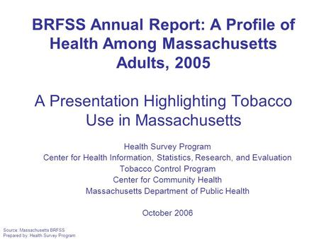 Source: Massachusetts BRFSS Prepared by: Health Survey Program Health Survey Program Center for Health Information, Statistics, Research, and Evaluation.