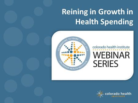 Reining in Growth in Health Spending. Webinar basics How do I ask questions during the webinar? Recorded webinar and PowerPoint slides will be available.