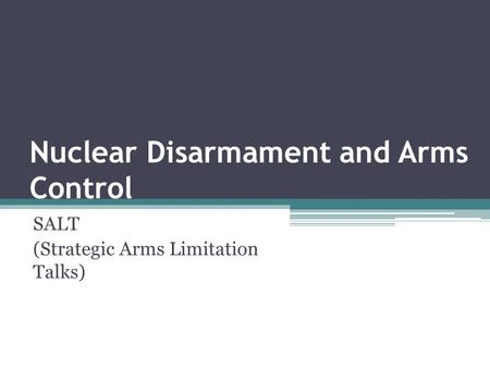 Nuclear Disarmament and Arms Control SALT (Strategic Arms Limitation Talks)