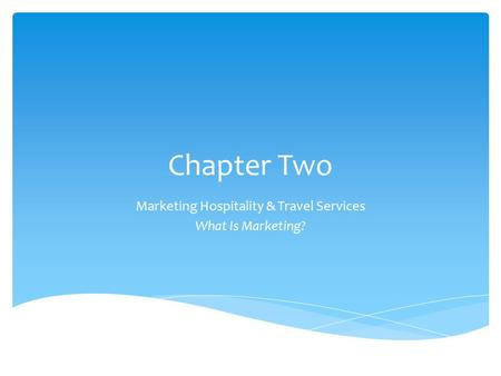 Marketing Hospitality & Travel Services What Is Marketing?