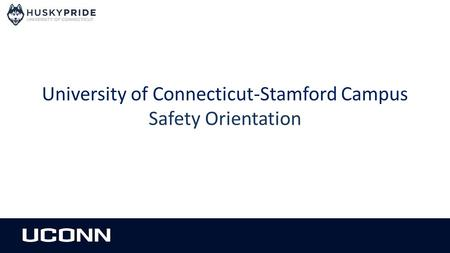 University of Connecticut-Stamford Campus Safety Orientation.