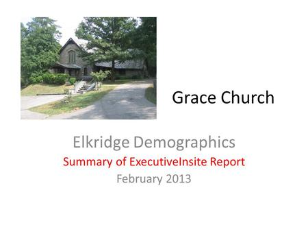 Grace Church Elkridge Demographics Summary of ExecutiveInsite Report February 2013.