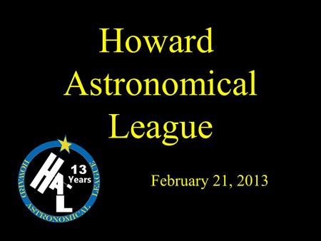 Howard Astronomical League February 21, 2013 13. 2 Club activities in March.