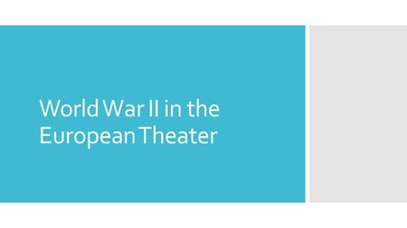 World War II in the European Theater. WWII before Pearl Harbor (this is review!)
