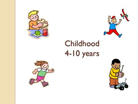 Childhood 4-10 years. Objectives At the end of this session the student should be able to: Describe the PIES relating to this age group Explain the difference.