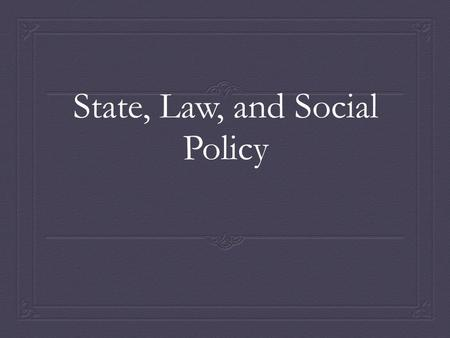 State, Law, and Social Policy. Social Institutions  Established patterns of social behavior organized around particular needs and purposes  Structured.
