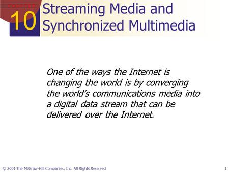 10 C H A P T E R © 2001 The McGraw-Hill Companies, Inc. All Rights Reserved1 Streaming Media and Synchronized Multimedia One of the ways the Internet is.