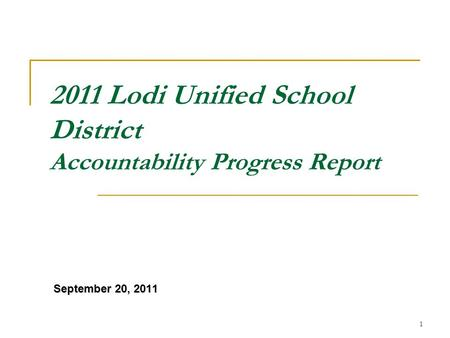 1 2011 Lodi Unified School District Accountability Progress Report September 20, 2011.