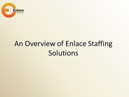 An Overview of Enlace Staffing Solutions. Performance based hiring vis-à-vis qualification based hiring will increase productivity in your company. We,
