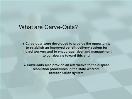 What are Carve-Outs? Carve-outs were developed to provide the opportunity to establish an improved benefit delivery system for injured workers and to encourage.