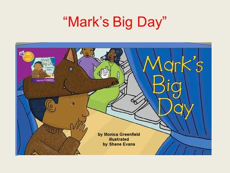 """Mark's Big Day"". approached If you approached something, you moved toward it."