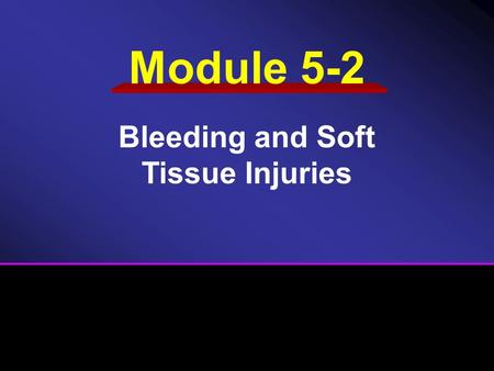 Module 5-2 Bleeding and Soft Tissue Injuries. Bleeding / Soft Tissue Injuries Bleeding Specific Injuries Dressing and Bandaging.