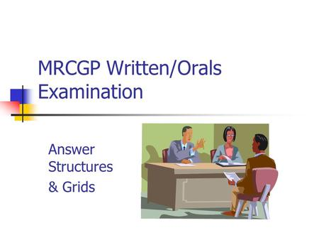 MRCGP Written/Orals Examination Answer Structures & Grids.