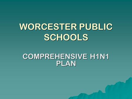 WORCESTER PUBLIC SCHOOLS COMPREHENSIVE H1N1 PLAN.