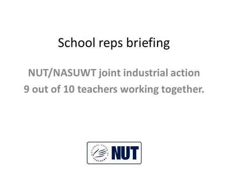 School reps briefing NUT/NASUWT joint industrial action 9 out of 10 teachers working together.