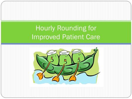 Hourly Rounding for Improved Patient Care