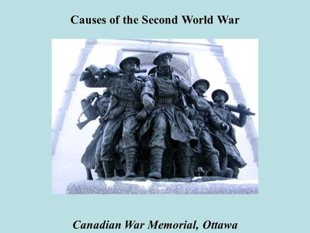 Causes of the Second World War Canadian War Memorial, Ottawa