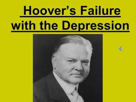 Hoover's Failure with the Depression Essential Questions: 1.)What was Hoover's initial response to the Great Depression?