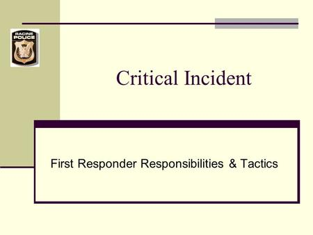 Critical Incident First Responder Responsibilities & Tactics.