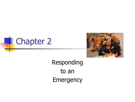 Chapter 2 Responding to an Emergency. Emergency Action Steps 3 steps you should take in any emergency CHECK the scene and the victim CALL 9-1-1 or local.