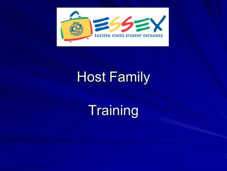 Host Family Training. Host Family Orientation Why - Ensure that the host family is knowledgeable in all aspects of the exchange - Comply with RI and State.
