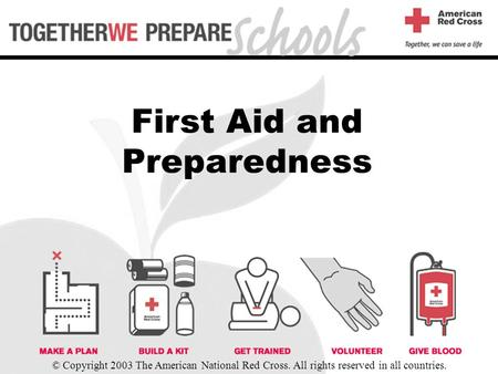 First Aid and Preparedness © Copyright 2003 The American National Red Cross. All rights reserved in all countries.