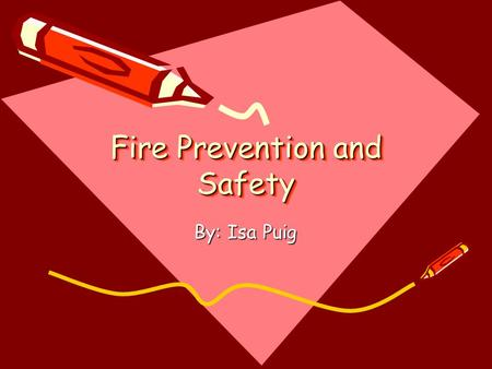 Fire Prevention and Safety By: Isa Puig. Questions What can cause fires? What is Race? What are the three things needed to start a fire? How do you protect.