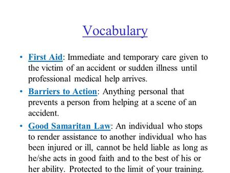 Vocabulary First Aid: Immediate and temporary care given to the victim of an accident or sudden illness until professional medical help arrives. Barriers.