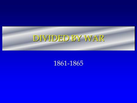 DIVIDED BY WAR 1861-1865.