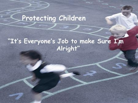 """It's Everyone's Job to make Sure I'm Alright"" Protecting Children."