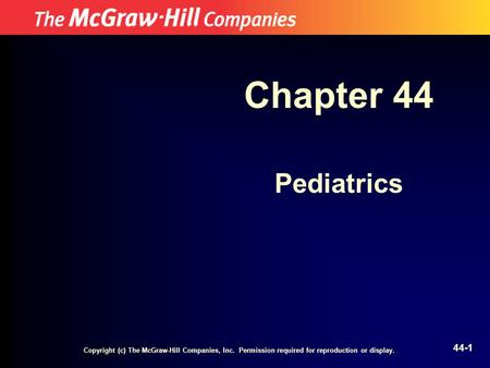 Chapter 44 Pediatrics Copyright (c) The McGraw-Hill Companies, Inc. Permission required for reproduction or display.