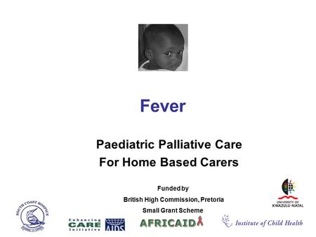 Fever Paediatric Palliative Care For Home Based Carers Funded by British High Commission, Pretoria Small Grant Scheme.