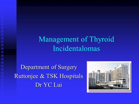 Management of Thyroid Incidentalomas Department of Surgery Ruttonjee & TSK Hospitals Dr YC Lui.