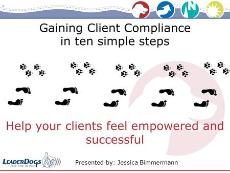 Gaining Client Compliance in ten simple steps Help your clients feel empowered and successful Presented by: Jessica Bimmermann.