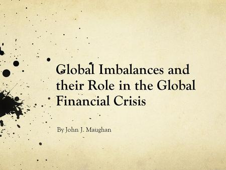 Global Imbalances and their Role in the Global Financial Crisis By John J. Maughan.