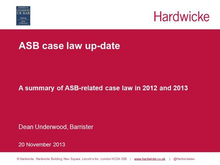 © Hardwicke, Hardwicke Building, New Square, Lincoln's Inn, London WC2A 3SB |  ASB case law up-date.