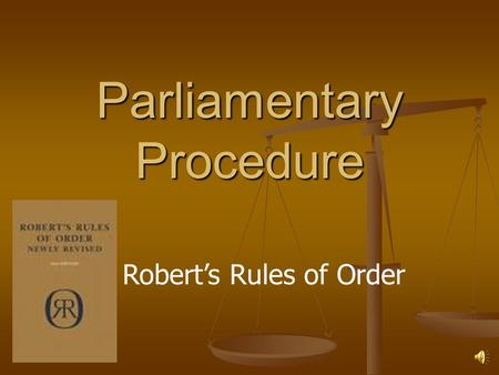 Parliamentary Procedure Robert's Rules of Order Purpose Method of conducting meetings with speed and efficiency in an orderly manner Method of conducting.